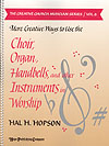 More Creative Ways To Use Choir, Organ, Handbell & Other Instruments in Worship