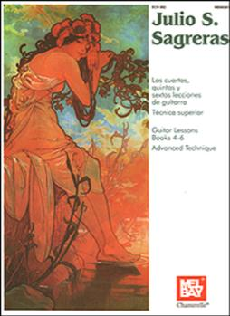 Julio S. Sagreras Guitar Lessons Books 4-6 and Advanced Technique