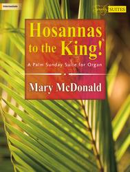 Lorenz  McDonald, Mary  Hosannas to the King - Palm Sunday Suite for Organ