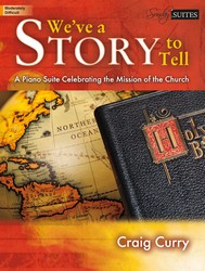 Lorenz  Craig Curry  We've a Story to Tell - A Piano Suite Celebrating the Mission of the Church