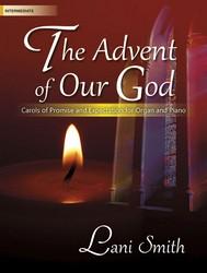 Advent of Our God [intermediate piano/organ duet] Lani Smith Pno