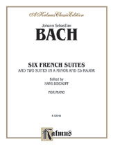 Six French Suites (and Two Suites in A Minor and Eb Major)  Piano Solo