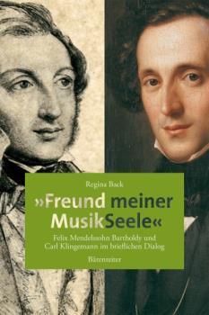 """""""Freund meiner MusikSeele"""" -Felix Mendelssohn Bartholdy und Carl Klingemann im brieflichen Dialog-"""
